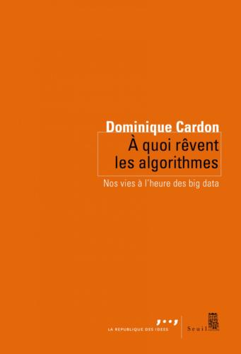 """Couverture du livre """"A quoi rêvent les algorithmes"""" de Dominique Cardon"""