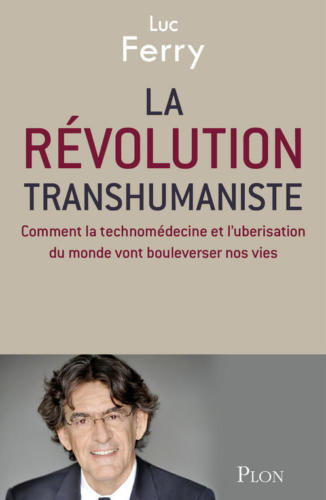 """Couverture du livre """"La révolution transhumaniste"""" de Luc Ferry"""