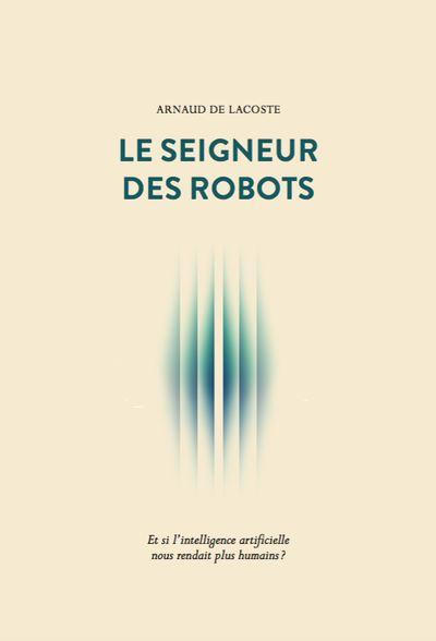 """Couverture du livre """"Le seigneur des robots"""" de Arnaud de Lacoste"""